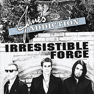 Jane's Addiction Irresistible Force