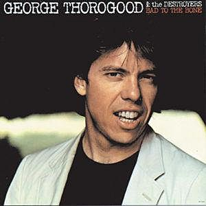 george-thorogood-the-destroyers-bad-to-the-bone-cover-art