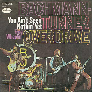 Bachman Turner Overdrive You Ain't Seen Nothin' Yet