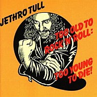 Jethro Tull Too Old to Rock 'n' Roll- Too Young to Die!