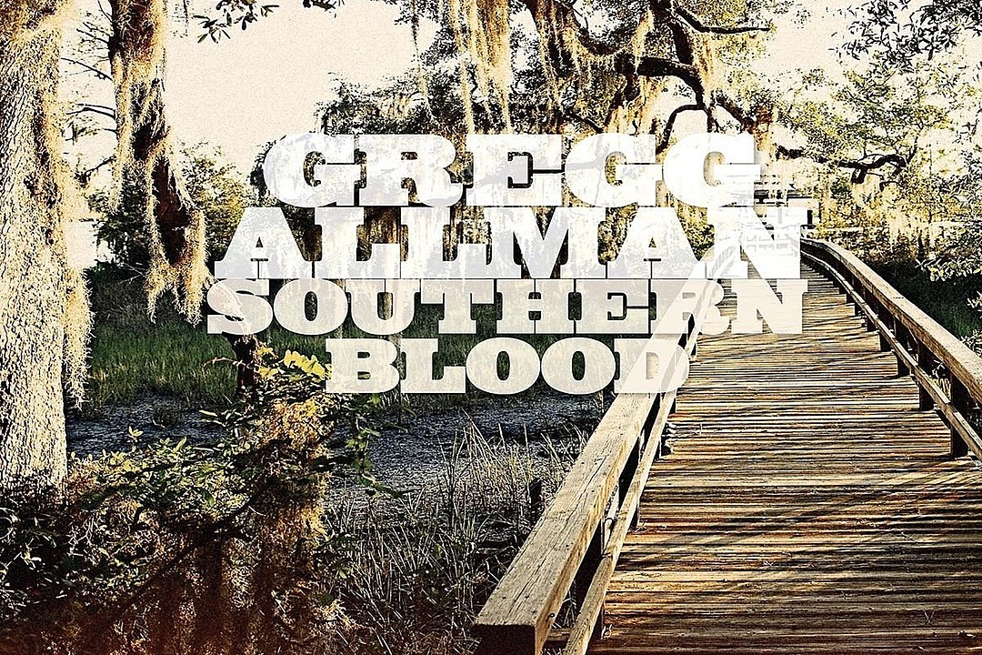Gregg Allman S Southern Blood Release Date Revealed